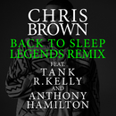 Back To Sleep (Legends Remix) feat.Tank,R. Kelly,Anthony Hamilton/Chris Brown