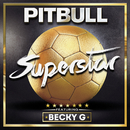 Superstar feat.Becky G/Pitbull