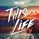 This Life/Felguk