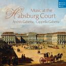 Music at the Habsburg Court/Cappella Gabetta