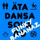 Äta dansa sova dö (Funky Bananaz)/Brödraskapet