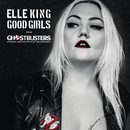 "Good Girls (from the ""Ghostbusters"" Original Motion Picture Soundtrack)/Elle King"