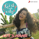Let's Hang (Girl in the City)/Karan Malhotra & Sayantani Das