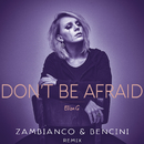 Don't Be Afraid (Zambianco e Bencini Remix)/Eliza G