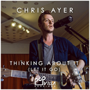 Thinking About It (Let It Go) (Popvilla Sessions)/Chris Ayer
