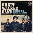 Come To The River/Rhett Walker Band