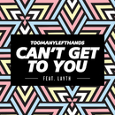 Can't Get To You (Summer Edit) feat.Layth/TooManyLeftHands
