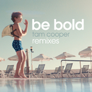 Be Bold (Remixes)/Tam Cooper