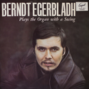 Plays the Organ With a Swing/Berndt Egerbladh