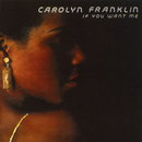 If You Want Me/Carolyn Franklin