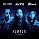 How Else feat.Rich The Kid,ILoveMakonnen/Steve Aoki