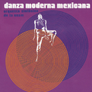Danza Moderna Mexicana/Orquesta Sinfonica De La U.N.A.M.
