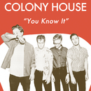 You Know It/Colony House