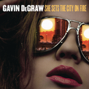 She Sets The City On Fire/Gavin DeGraw
