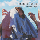 Wake Up/Chelsea Cutler