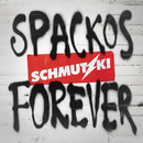 Spackos Forever/Schmutzki