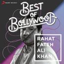 Best of Bollywood: Rahat Fateh Ali Khan/Rahat Fateh Ali Khan