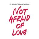 Not Afraid of Love feat.Paul Aiden/Pic Schmitz