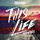 This Life (Remixes)/Felguk