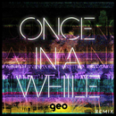 Once In A While (Geo Remix)/Timeflies