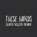 These Hands (Oliver Nelson Remix)/Samm Henshaw