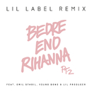 Bedre end Rihanna Pt. 2 (Lil Label Remix) feat.Emil Stabil,Young Bong,Lil Producer/Citybois