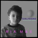 Girlfriend (Stripped Down)/Ria Mae