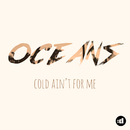 Cold Ain't For Me/Oceans