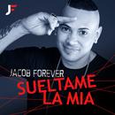 Suéltame la Mía/Jacob Forever