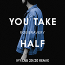 You Take Half (Ivy Lab 20 20 Mix)/Rob Bravery