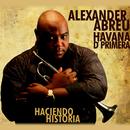 Haciendo Historia (Remasterizado)/Alexander Abreu y Havana D' Primera