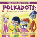 Polkadots: The Cool Kids Musical (World Premiere Recording)/World Premiere Cast of Polkadots: The Cool Kids Musical