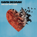Something Worth Saving/Gavin DeGraw