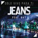 Sólo Vivo para Ti (Vivo para Ti) (20 Años - En Vivo) feat.OV7/Jeans