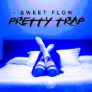 Pretty Trap/Sweet Flow