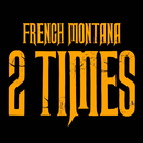 2 Times/French Montana