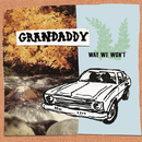Way We Won't/Grandaddy