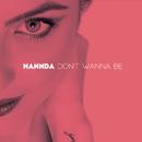 Don't Wanna Be/Nannda