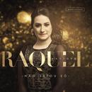Não Estou Só/Raquel Santoro