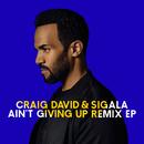 Ain't Giving Up (Remixes) - EP/Craig David & Sigala