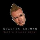 WHAT'S REALLY GOOD?/Brayton Bowman
