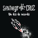 Un Día de Mierda/Santiago Cruz