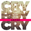 My Heart Is So Heavy (Album Edit)/Cry Boy Cry