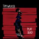 Play Dead/Tom Walker