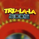 Tru La La 2002/Tru La La