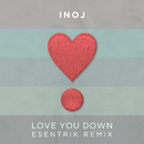 Love You Down (Esentrik Remix)/INOJ