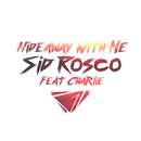 Hideaway with Me feat.Charlie/Sid Rosco
