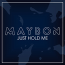 Just Hold Me/Maybon