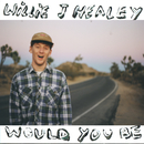 Would You Be (2016 Version)/Willie J Healey