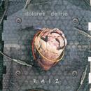 Raiz/Dolores Delirio